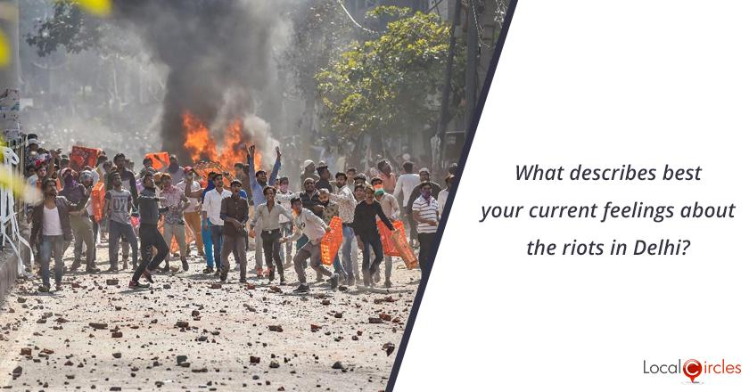 Delhi Riots 2020: What describes best your current feelings about the riots in Delhi?