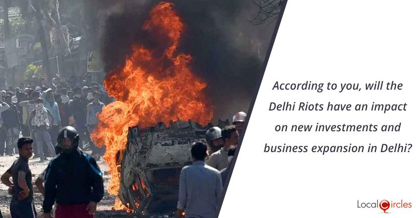 Delhi Riots 2020: According to you, will the Delhi Riots have an impact on new investment and business expansion in Delhi?