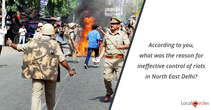 Delhi Riots 2020: According to you, what was the reason for ineffective control of riots in North East Delhi?