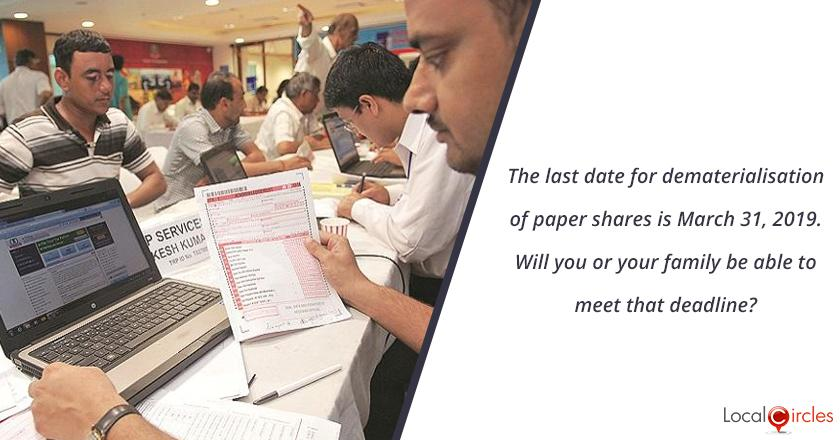 The last date for dematerialisation of paper shares is March 31, 2019. Will you or your family be able to meet that deadline?