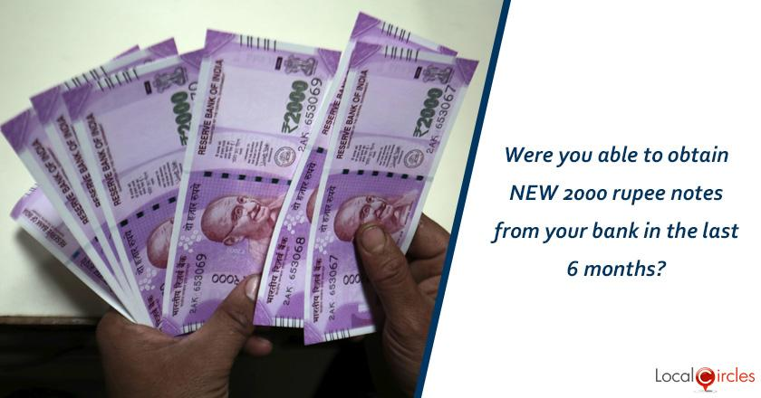 Were you able to obtain NEW 2000 rupee notes from your bank in the last 6 months?