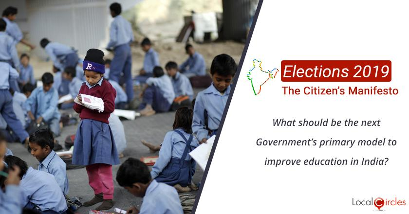 Citizen Oriented Manifesto 2019: What should be the next Government's primary model to improve education in India?