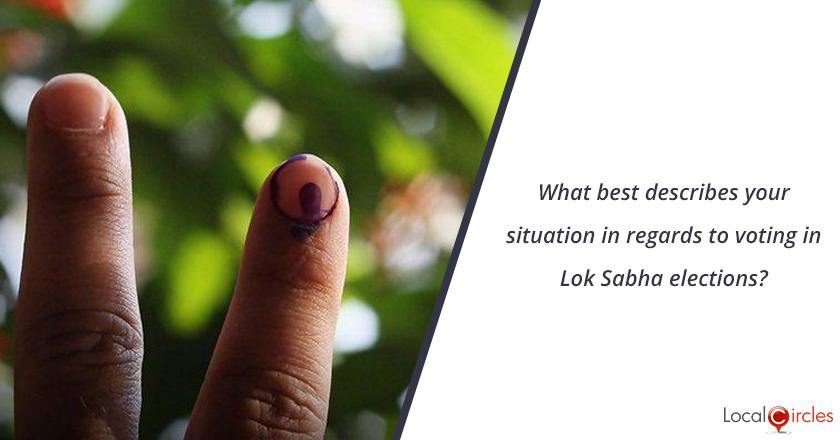 What best describes your situation in regards to voting in Lok Sabha elections?