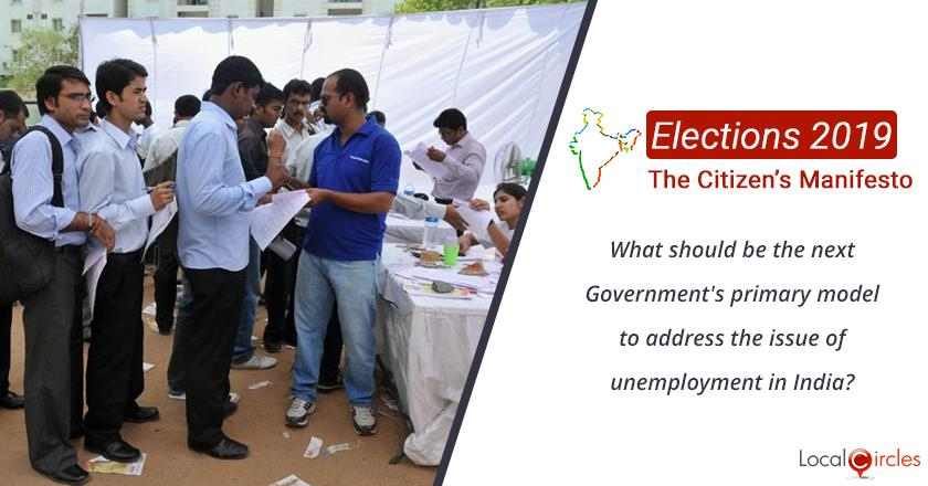 Citizen Oriented Manifesto 2019: What should be the next Government's primary model to address the issue of unemployment in India?