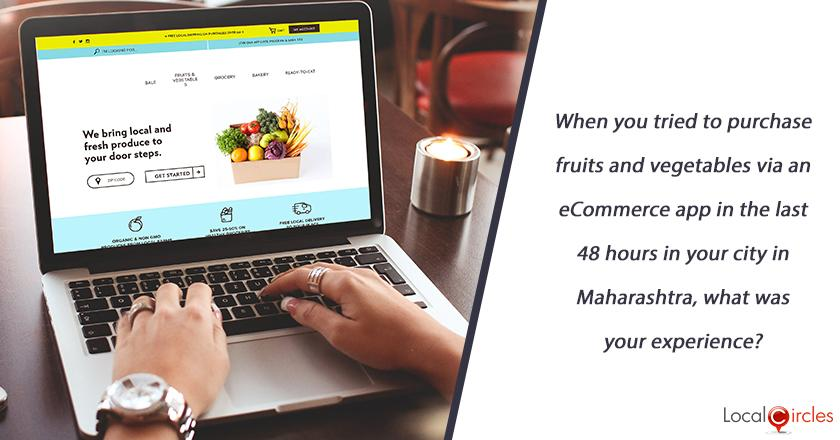 When you tried to purchase fruits and vegetables via an eCommerce app in the last 48 hours in your city in Maharashtra, what was your experience?