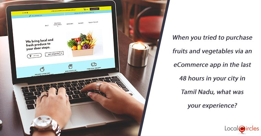 When you tried to purchase fruits and vegetables via an eCommerce app in the last 48 hours in your city in Tamil Nadu, what was your experience?