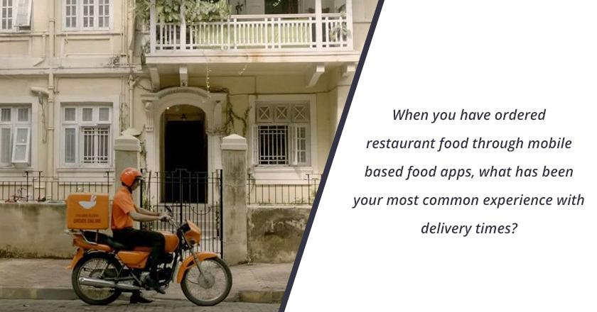 When you have ordered restaurant food through mobile based food apps, what has been most common experience with delivery times?