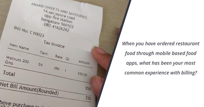 When you have ordered restaurant food through mobile based food apps, what has been your most common experience with billing?