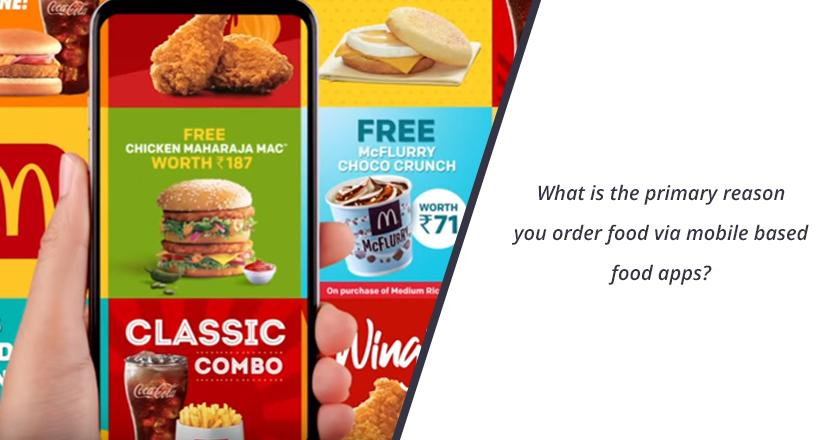 What is the primary reason you order food via mobile based food apps?
