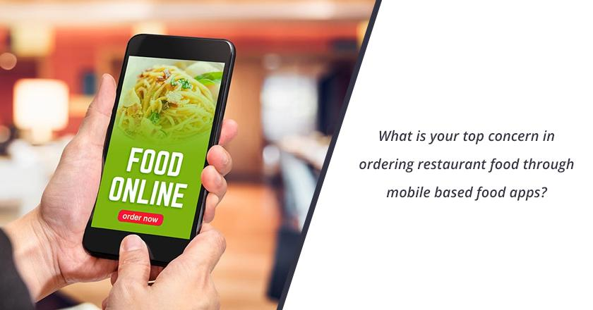 What is your top concern in ordering restaurant food through mobile based food apps?