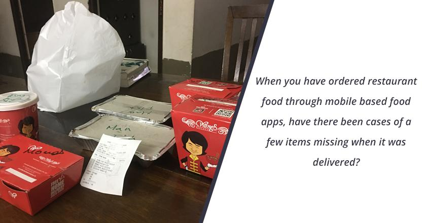 When you have ordered restaurant food through mobile based food apps, have there been cases of a few items missing when it was delivered?