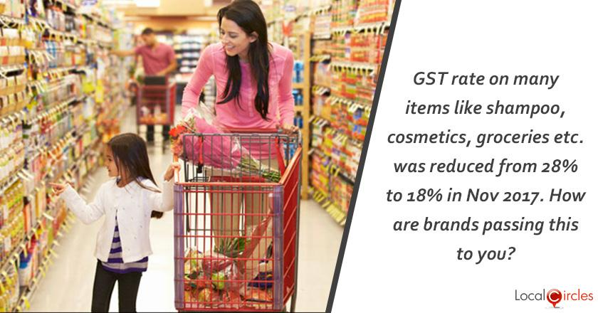 GST rate on many items like shampoo, cosmetics, groceries etc. was reduced from 28% to 18% in Nov 2017. How are brands passing this to you?