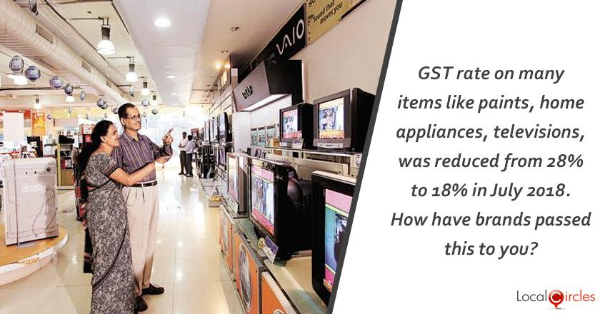 Fight Against Profiteering: GST rate on many items like paints, home appliances, televisions was reduced from 28% to 18% in July 2018. How have brands passed this to you?
