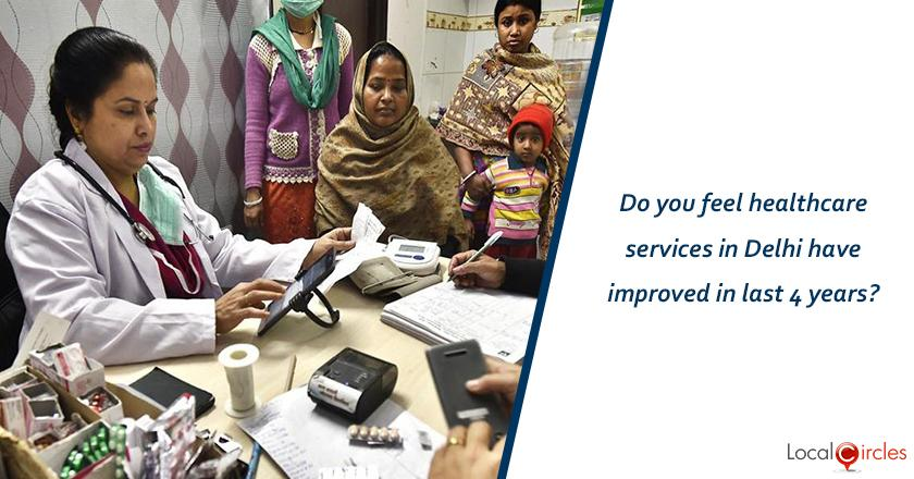 Evaluating 4 years of Kejriwal Government: How do you rate improvement in healthcare services in Delhi in last 4 years? <br/> <br/>Kindly consider key parameters as availability, affordability and quality.