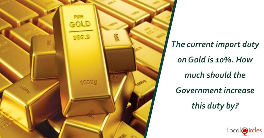 The current import duty on Gold is 10%. How much should the Government increase this duty by?
