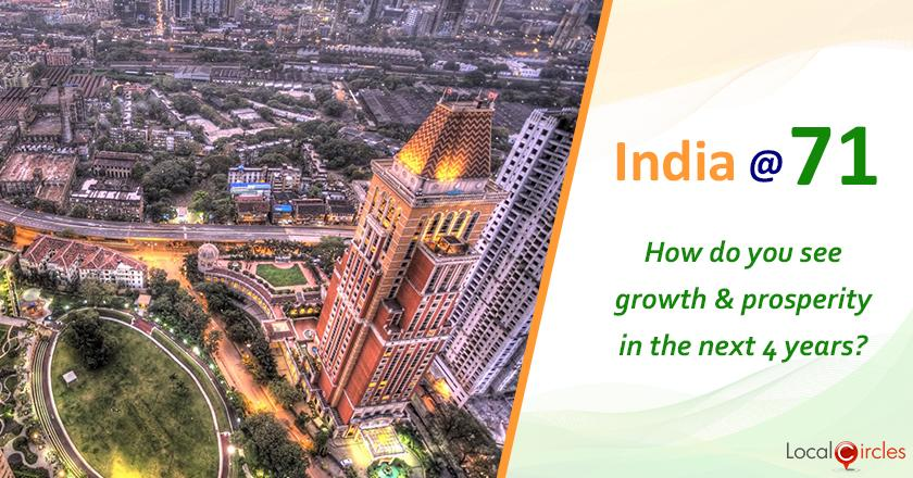 India @ 71: How do you foresee India's growth and prosperity happening in the next 4 years?