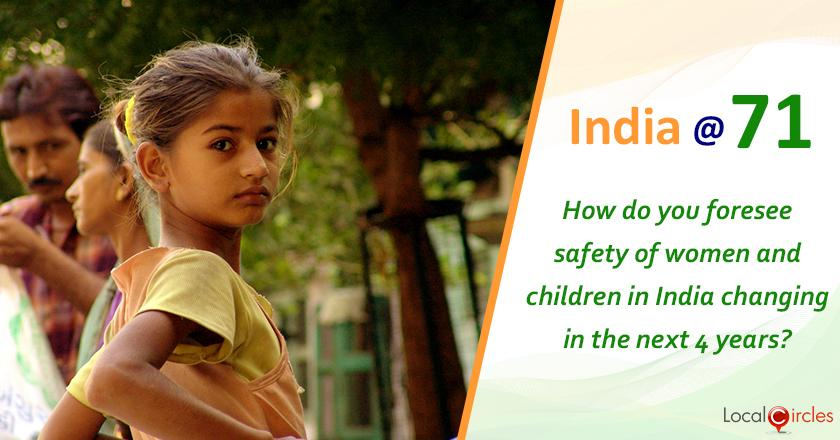 India @ 71: How do you foresee safety of women and children in India changing in the next 4 years?