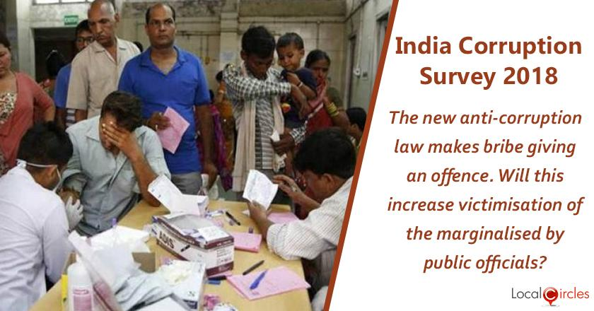 India Corruption Survey 2018: The new anti-corruption law makes bribe giving an offence. Will this lead to an increase in victimisation of the marginalised section by public officials?
