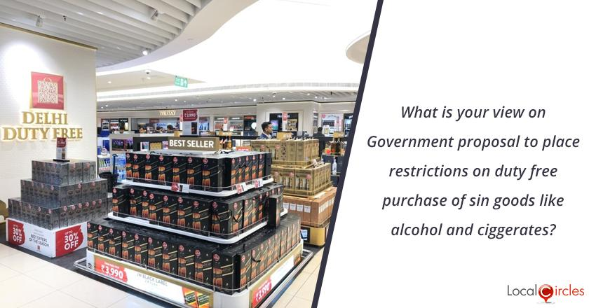 What is your view on Government proposal to place restrictions on duty free purchase of sin goods like alcohol and cigarettes?