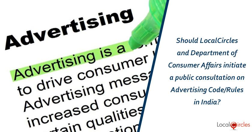 Should LocalCircles and Department of Consumer Affairs initiate a public consultation on Advertising Code/Rules in India?