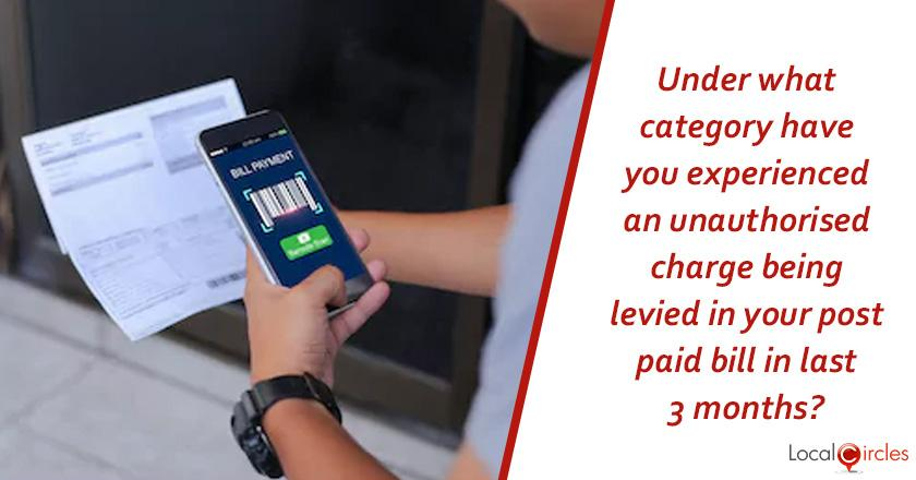 Under what category have you experienced an unauthorised charge being levied in your post paid bill in last 3 months?