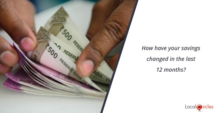 How have your savings changed in the last 12 months?