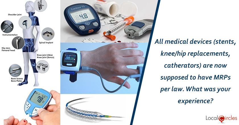 All medical devices (stents, knee/hip replacements, catherators) are now supposed to have MRPs per law. What was your experience? <br/> <br/>P.S. In case you don't have a direct experience, please check with family, friends, etc. and respond.