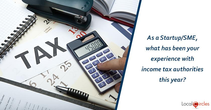 As a startup/SME, what has been your experience with income tax authorities this year?