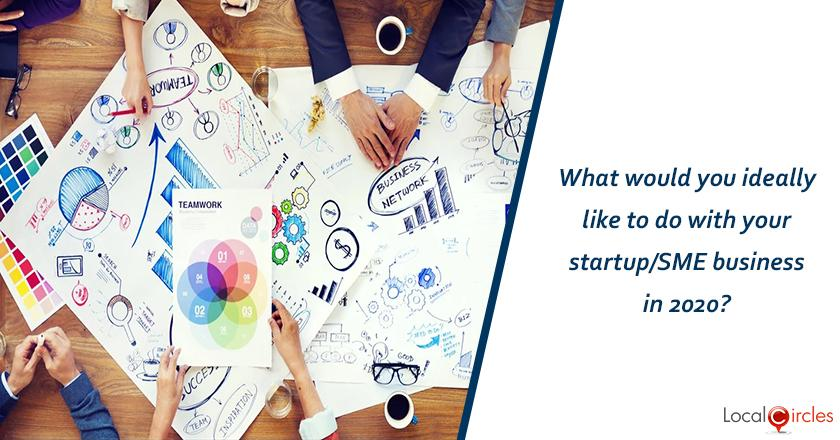What would you ideally like to do with your startup/SME business in 2020?
