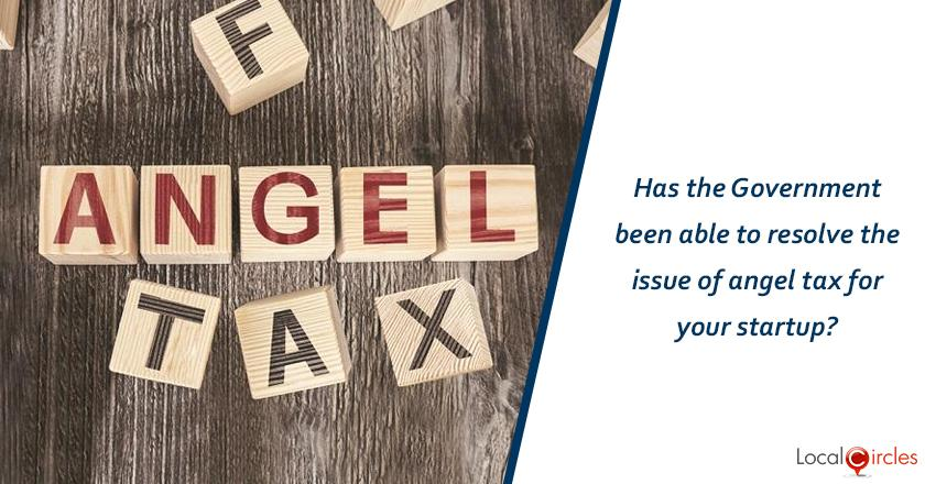 Has the Government been able to resolve the issue of angel tax for your startup?