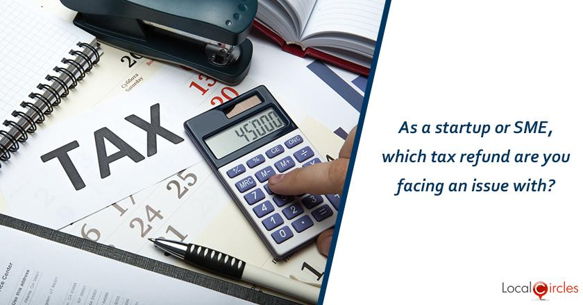 As a startup or SME, which tax refund are you facing an issue with?