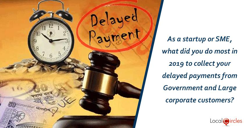As a startup or SME, what did you do most in 2019 to collect your delayed payments from Government and Large corporate customers?
