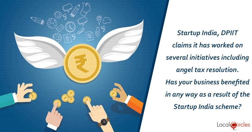 Startup India, DPIIT claims it has worked on initiatives like angel tax resolution, enabling startups to connect with other players in the ecosystem, enabling some funding mechanisms, etc. Has your business benefited in any way as a result of the Startup India Scheme?