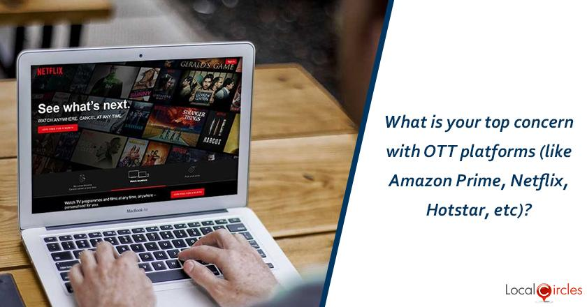 What is your top concern with OTT platforms (like Amazon Prime, Netflix, Hotstar, etc)?