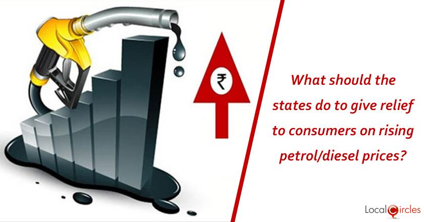 What should the states do immediately to give relief to consumers on rising petrol and diesel prices? <br/>Vote and Share with all and help drive State Govt action based on public opinion.