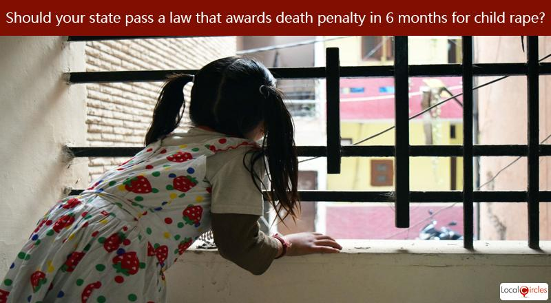 78 pct citizens in the recent poll are in favour of death penalty as the punishment for child rape. Do you want your state to pass a law that awards death penalty within 6 months for cases of child rape?