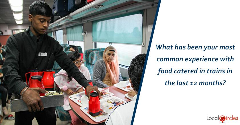 What has been your most common experience with food catered in trains in the last 12 months?