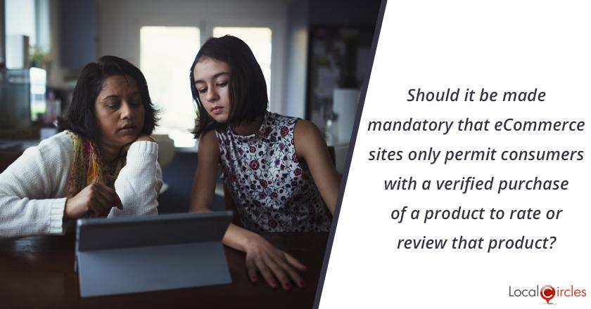 eCommerce Ratings and Reviews: Should it be made mandatory that eCommerce sites only permit consumers with a verified purchase of a product to rate or review that product?