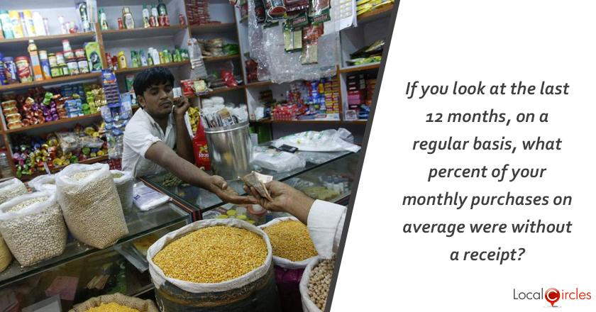 Reducing Black Money: If you look at the last 12 months, on a regular basis, what percent of your monthly purchases on average were without a receipt?