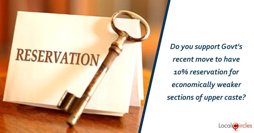Do you support Government's recent move to have 10% reservation for economically weaker sections of upper caste?
