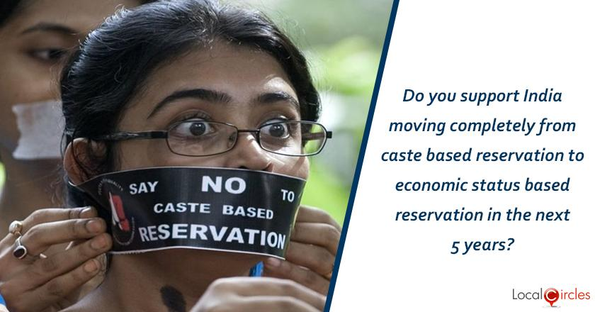 Do you support India moving completely from caste based reservation to economic status based reservation in the next 5 years?