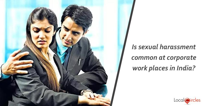 Is sexual harassment common at corporate work places in India? What has been your experience?