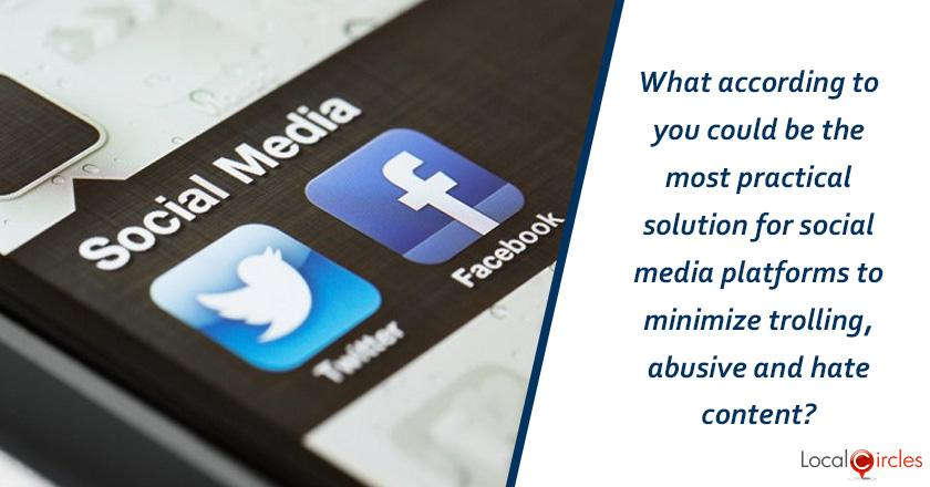 What according to you could be the most practical solution for social media platforms to minimize trolling, abusive and hate content?