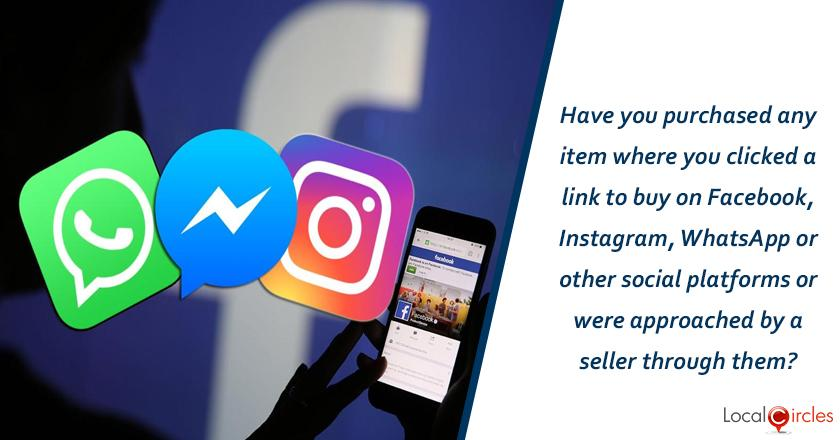 Have you purchased any item where you clicked a link to buy on Facebook, Instagram, WhatsApp or other social platforms or were approached by a seller through them?