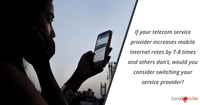 If your telecom service provider increases mobile internet rates by 7-8 times and others don't, would you consider switching your service provider?