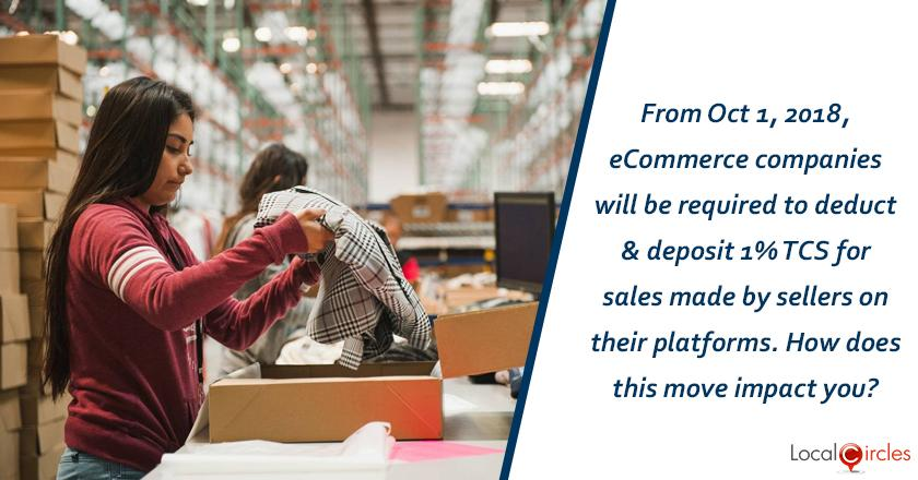 From Oct 1, 2018, eCommerce companies will be required to deduct and deposit 1% tax collection at source for sales made by sellers on their platforms. How does this move impact your business as a Startup/MSME/Seller?