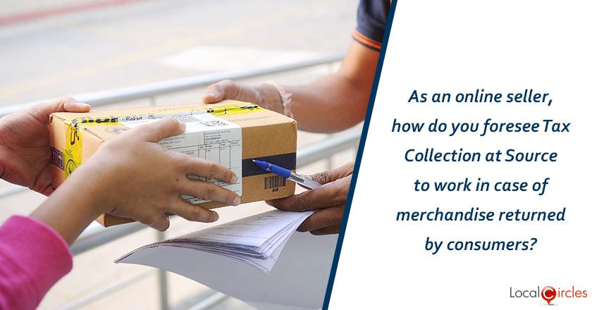 As an online seller, how do you foresee Tax Collection at Source to work in case of merchandise returned by consumers?