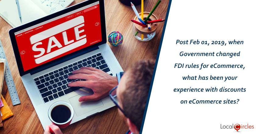 Post Feb 01, 2019, when Government changed FDI rules for eCommerce, what has been your experience with discounts on eCommerce sites?