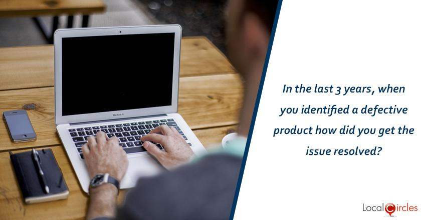 In the last 3 years, when you identified a defective product how did you get the issue resolved?
