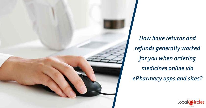 Making ePharmacies work better: How have returns and refunds generally worked for you when ordering medicines online via ePharmacy apps and sites?